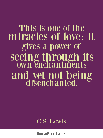 Make custom photo quotes about love - This is one of the miracles of love: it gives a power of seeing through..