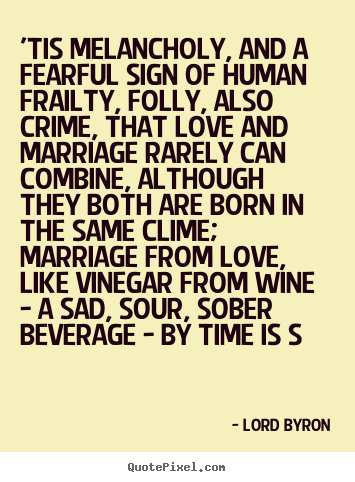 Make personalized poster quotes about love - 'tis melancholy, and a fearful sign of human frailty,..