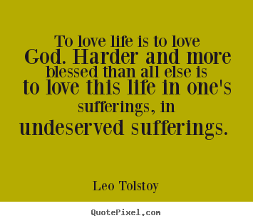 Make personalized poster quotes about love - To love life is to love god. harder and more blessed..