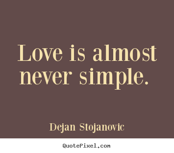 love is almost never simple dejan stojanovic love quotes