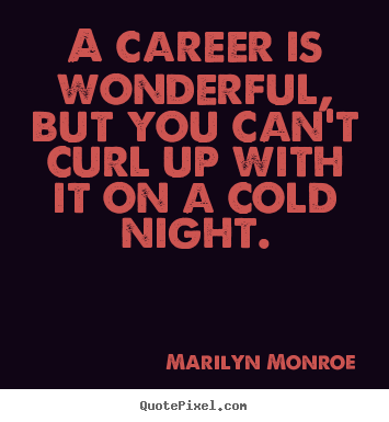 Create graphic picture quotes about love - A career is wonderful, but you can't curl up with it on a cold..