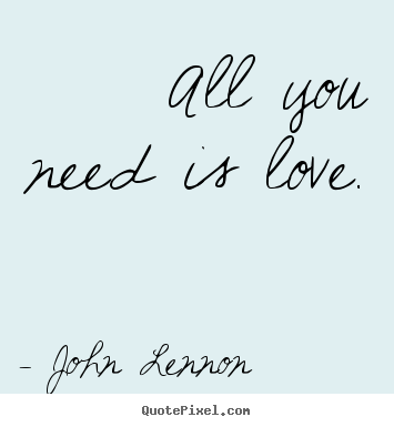 Love Quotes All You Need Is Love