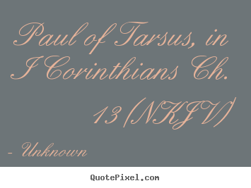 Paul Of Tarsus, In I Corinthians Ch. 13 (nkjv) Unknown Popular Love