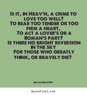 Love quotes - Is it, in heav'n, a crime to love too well?..