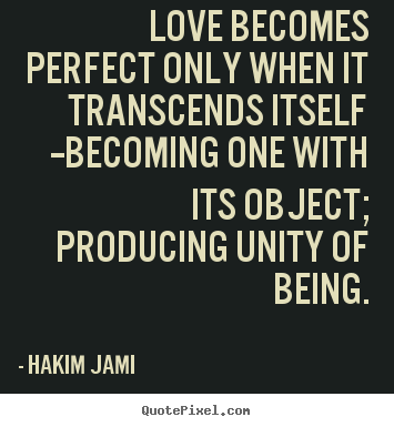 Hakim Jami picture sayings - Love becomes perfect only when it transcends itself.. - Love quote