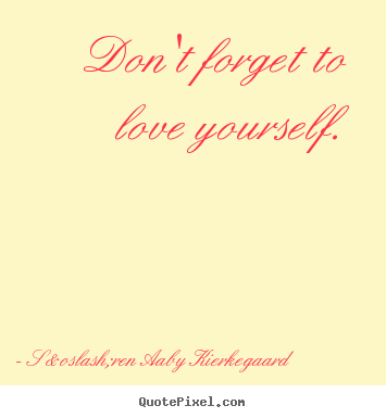 Quote about love - Don't forget to love yourself.