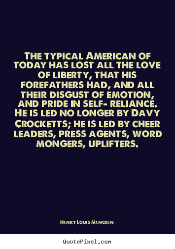 Henry Louis Mencken picture quotes - The typical american of today has lost all the.. - Love quote