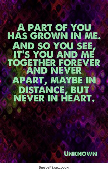Unknown Image Quote A Part Of You Has Grown In Me And So You See Love Quotes