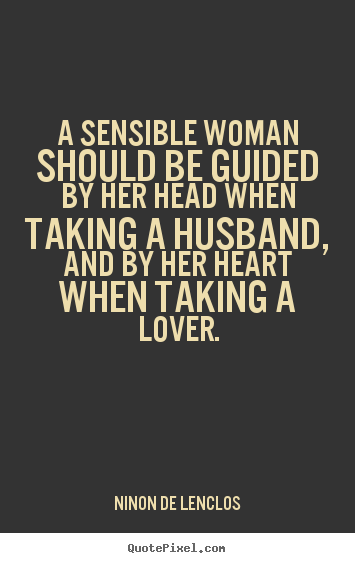 Love quotes - A sensible woman should be guided by her head when taking..