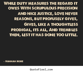 Quotes about love - While duty measures the regard it owes with scrupulous..