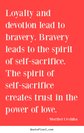 Devotion Quotes Adorable Quotes About Love  Loyalty And Devotion Lead To Braverybravery