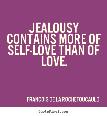 Love quotes - Jealousy contains more of self-love than of love.