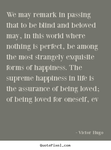 Nice Quotes About Love   We May Remark In Passing That To Be Blind And Beloved  May
