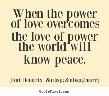 Love Power Quotes Mesmerizing When The Power Of Love Overcomes The Love Of Power The World Will