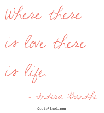 Love quotes - Where there is love there is life.