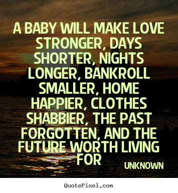 Make Love Quotes Impressive Love Quotes  A Baby Will Make Love Stronger Days Shorter Nights