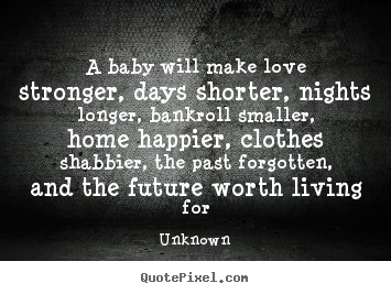 Make image quotes about love - A baby will make love stronger, days shorter, nights longer, bankroll..