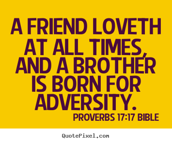 A friend loveth at all times, and a brother.. Proverbs 17:17 Bible best love quotes