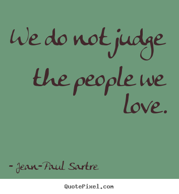 love quotes we do not judge the people we love