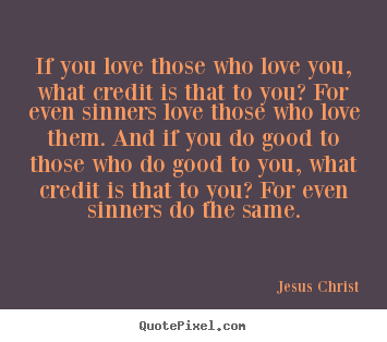 Quotes About Love You : Diy picture quotes about love - If you love those who love you, what ...