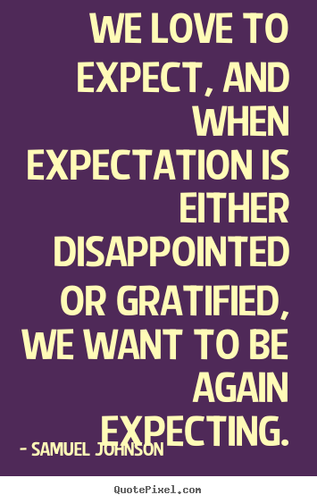 We Love To Expect, And When Expectation Is Either.. Samuel