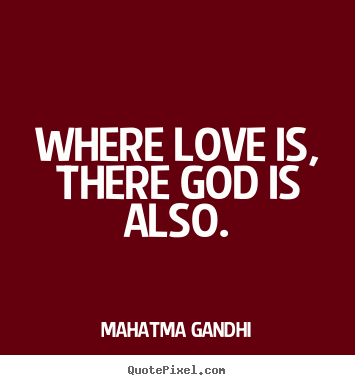 Love quotes - Where love is, there god is also.