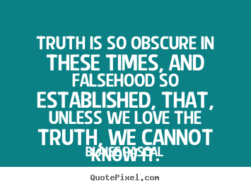 Make personalized poster sayings about love - Truth is so obscure in these times, and falsehood..