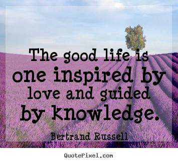 Love quote - The good life is one inspired by love and..