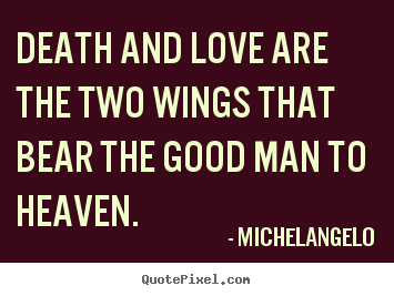 Create Photo Quotes About Love   Death And Love Are The Two Wings That Bear  The
