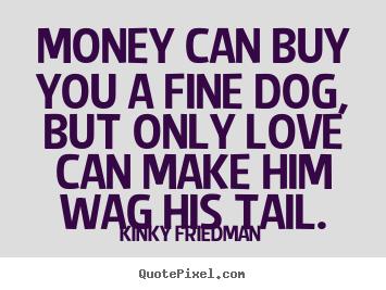 Kinky Friedman Money Can Buy You A Fine Dog