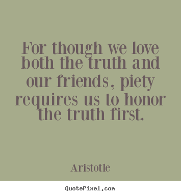 Aristotle picture quotes - For though we love both the truth and our.. - Love quote