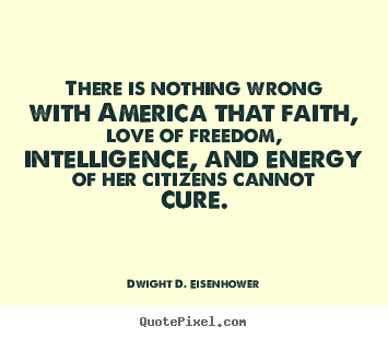 Dwight D. Eisenhower picture quote - There is nothing wrong with america that.. - Love quote