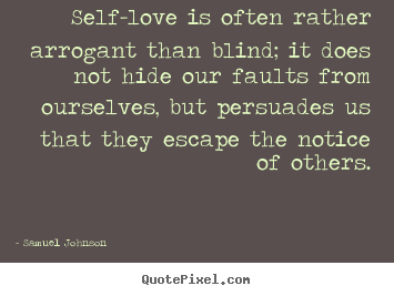 Love quotes - Self-love is often rather arrogant than blind; it does..