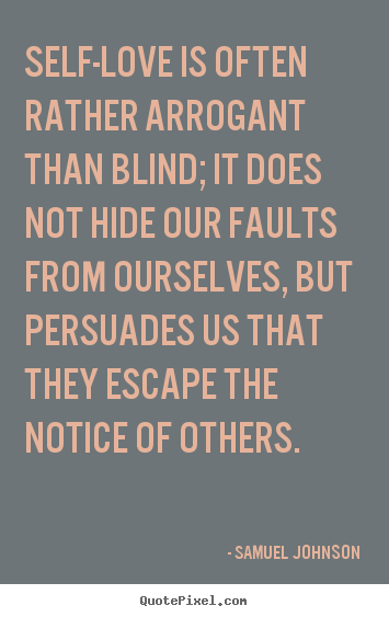 Samuel Johnson picture quotes - Self-love is often rather arrogant than blind; it does not hide our faults.. - Love quotes