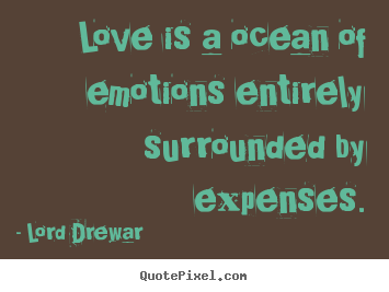 Love Is A Ocean Of Emotions Entirely Surrounded By Expenses. Lord Drewar  Best Love Quote