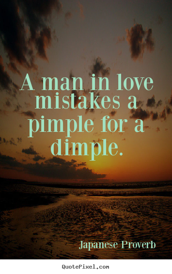 ... quotes - A man in love mistakes a pimple for a dimple. - Love quote