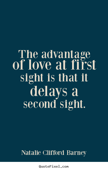 Love quote - The advantage of love at first sight is that..