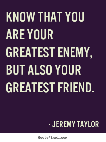 Create graphic picture quotes about love - Know that you are your greatest enemy, but..