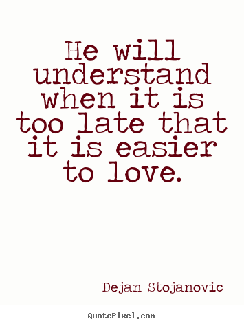 design picture quotes about love he will understand when