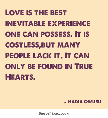 ... quotes - Love is the best inevitable experience one can.. - Love