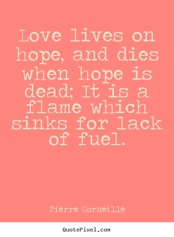 Love quotes - Love lives on hope, and dies when hope is dead; it is a ... Quotes About Hope And Love