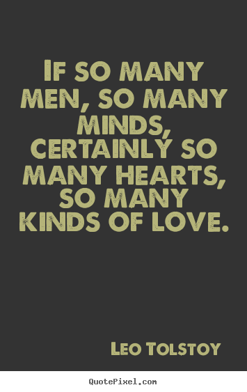 If so many men, so many minds, certainly so.. Leo Tolstoy famous love quotes