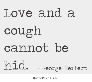 Quotes about love - Love and a cough cannot be hid.