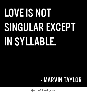 Quotes about love - Love is not singular except in syllable.