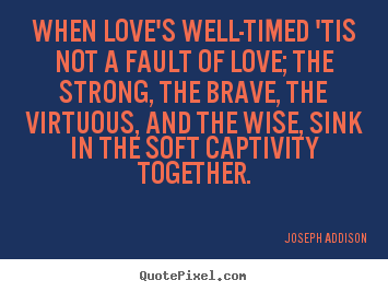 Design picture quote about love - When love's well-timed 'tis not a fault of love; the strong, the brave,..
