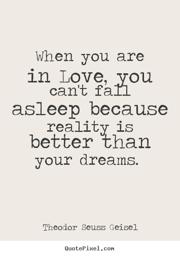 Create custom image quote about love - When you are in love, you can't fall asleep because reality..