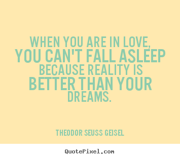 Quotes about love - When you are in love, you can't fall asleep because..