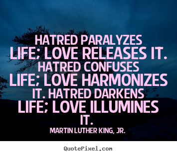 Martin Luther King, Jr. picture quotes - Hatred paralyzes life; love releases it. hatred.. - Love sayings