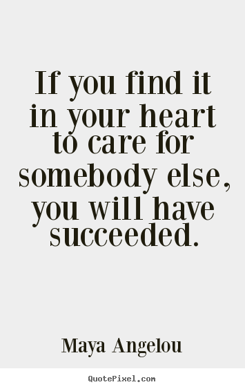 Maya Angelou Poster Quote If You Find It In Your Heart To Care For Delectable Love Quotes Maya Angelou