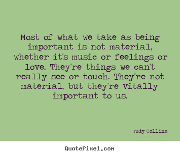 Quote about love - Most of what we take as being important is..
